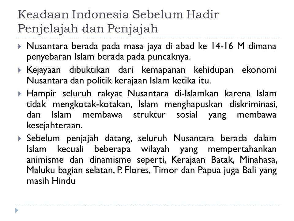 Keadaan Indonesia Sebelum Hadir Penjelajah dan Penjajah  Nusantara berada pada masa jaya di abad ke 14-16 M dimana penyebaran Islam berada pada punca