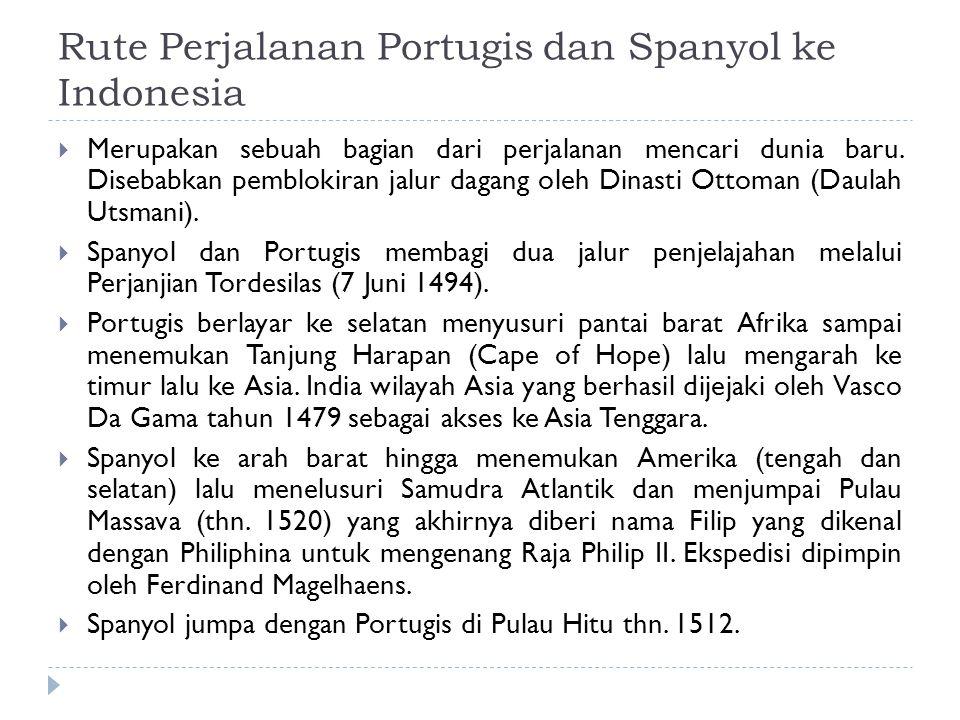 Rute Perjalanan Portugis dan Spanyol ke Indonesia  Merupakan sebuah bagian dari perjalanan mencari dunia baru. Disebabkan pemblokiran jalur dagang ol