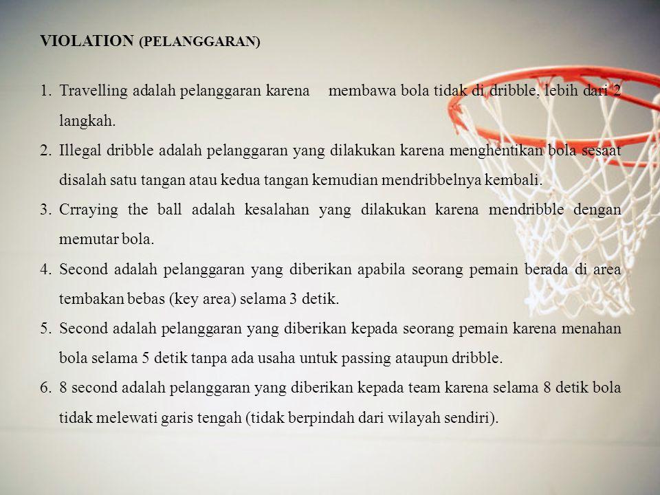 VIOLATION (PELANGGARAN) 1.Travelling adalah pelanggaran karena membawa bola tidak di dribble, lebih dari 2 langkah.
