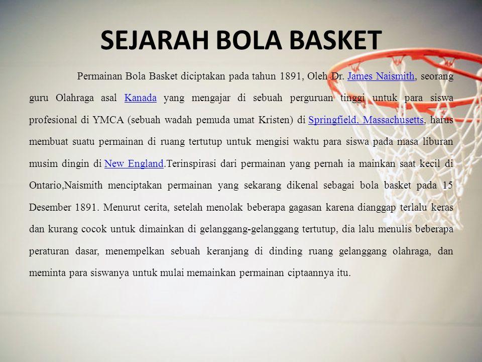 SEJARAH BOLA BASKET Permainan Bola Basket diciptakan pada tahun 1891, Oleh Dr.