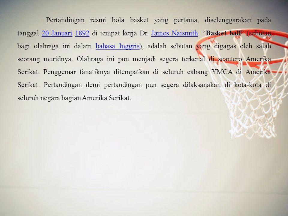 Pertandingan resmi bola basket yang pertama, diselenggarakan pada tanggal 20 Januari 1892 di tempat kerja Dr.
