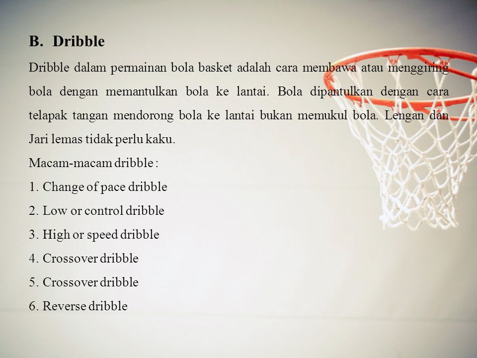 B.Dribble Dribble dalam permainan bola basket adalah cara membawa atau menggiring bola dengan memantulkan bola ke lantai.