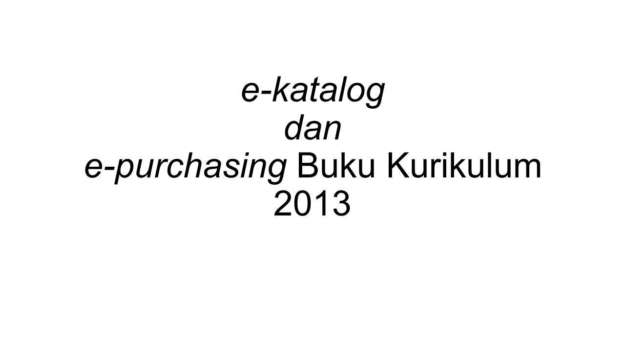 e-katalog dan e-purchasing Buku Kurikulum 2013