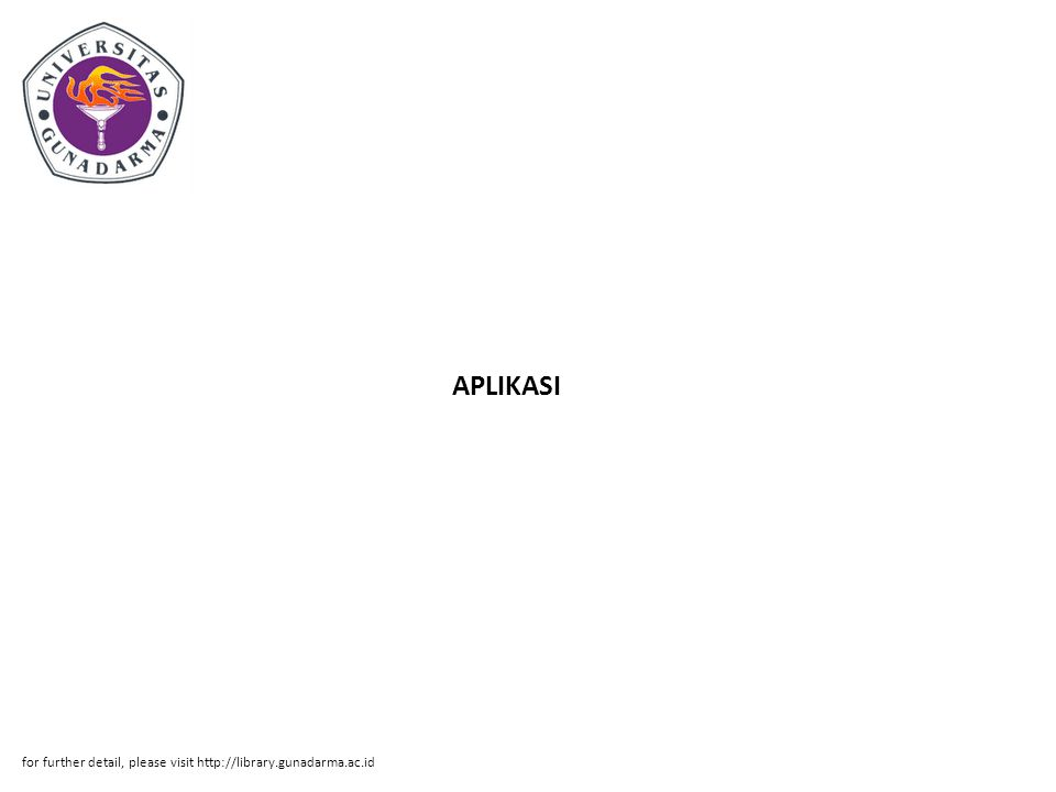 APLIKASI for further detail, please visit http://library.gunadarma.ac.id