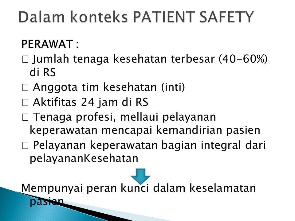  Gerakan nasional keselamatan pasien sudah disosialisasikan Perhimpunan Rumah Sakit Seluruh Indonesia (PERSI) yang membentuk Komite keselamatan Pasien Rumah Sakit (KKP-RS) pada 1 Juni 2005.