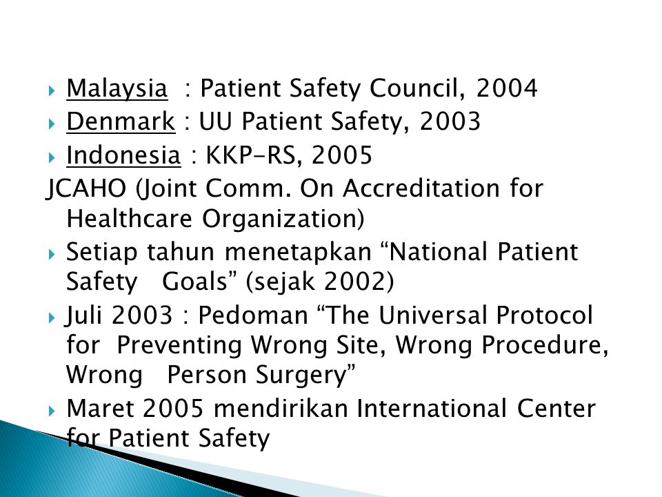  Malaysia : Patient Safety Council, 2004  Denmark : UU Patient Safety, 2003  Indonesia : KKP-RS, 2005 JCAHO (Joint Comm. On Accreditation for Healt