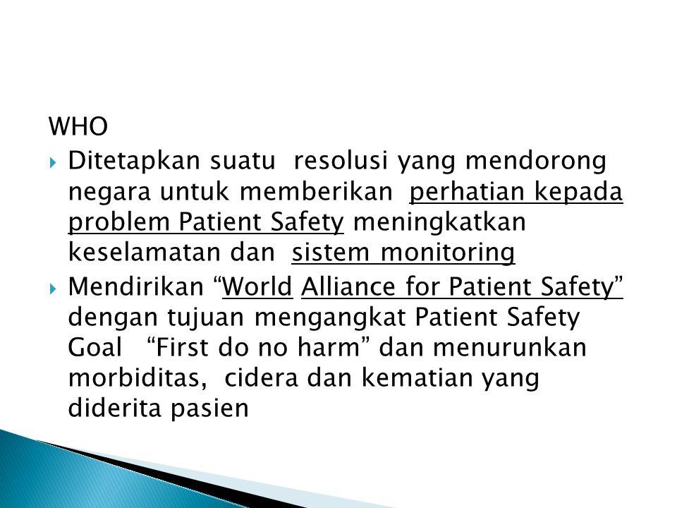 WHO  Ditetapkan suatu resolusi yang mendorong negara untuk memberikan perhatian kepada problem Patient Safety meningkatkan keselamatan dan sistem mon