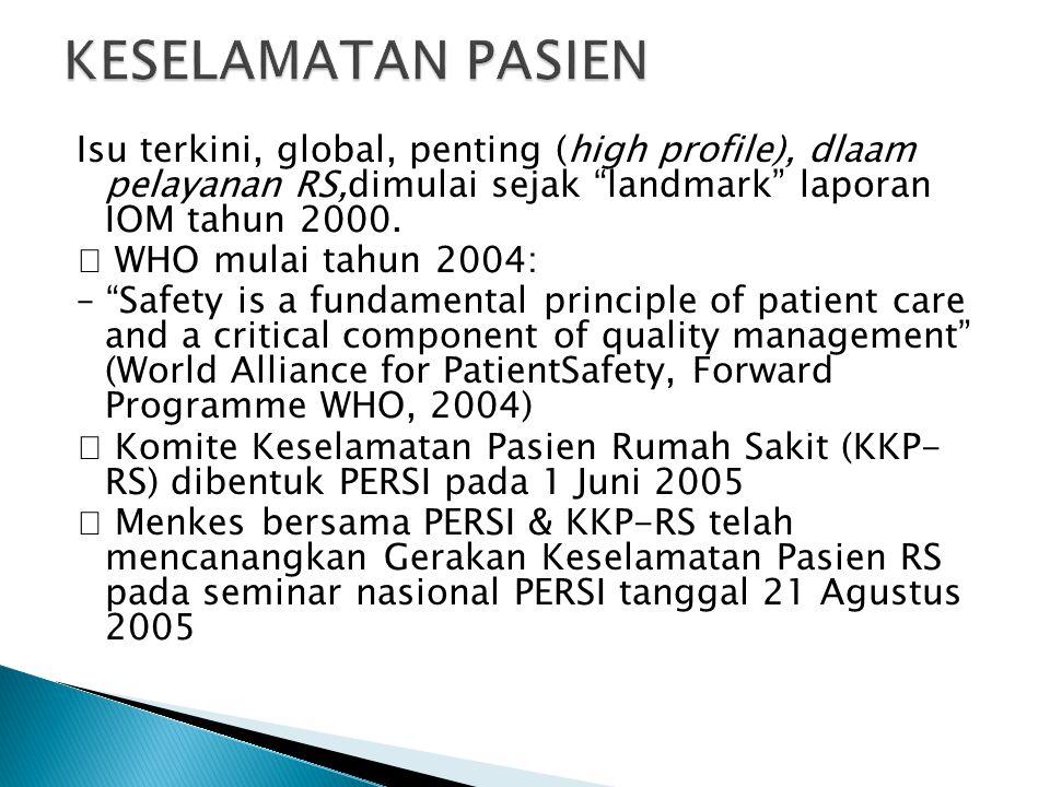  Keselamatan adalah prinsip mendasar dari perawatan pasien dan komponen penting dari manajemen mutu (World Alliance for Patient Safety), Forward Programme WHO, 2004
