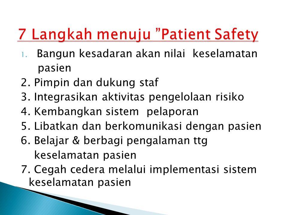 1. Bangun kesadaran akan nilai keselamatan pasien 2. Pimpin dan dukung staf 3. Integrasikan aktivitas pengelolaan risiko 4. Kembangkan sistem pelapora