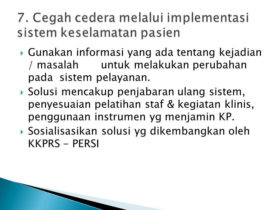  Gunakan informasi yang ada tentang kejadian / masalah untuk melakukan perubahan pada sistem pelayanan.  Solusi mencakup penjabaran ulang sistem, pe