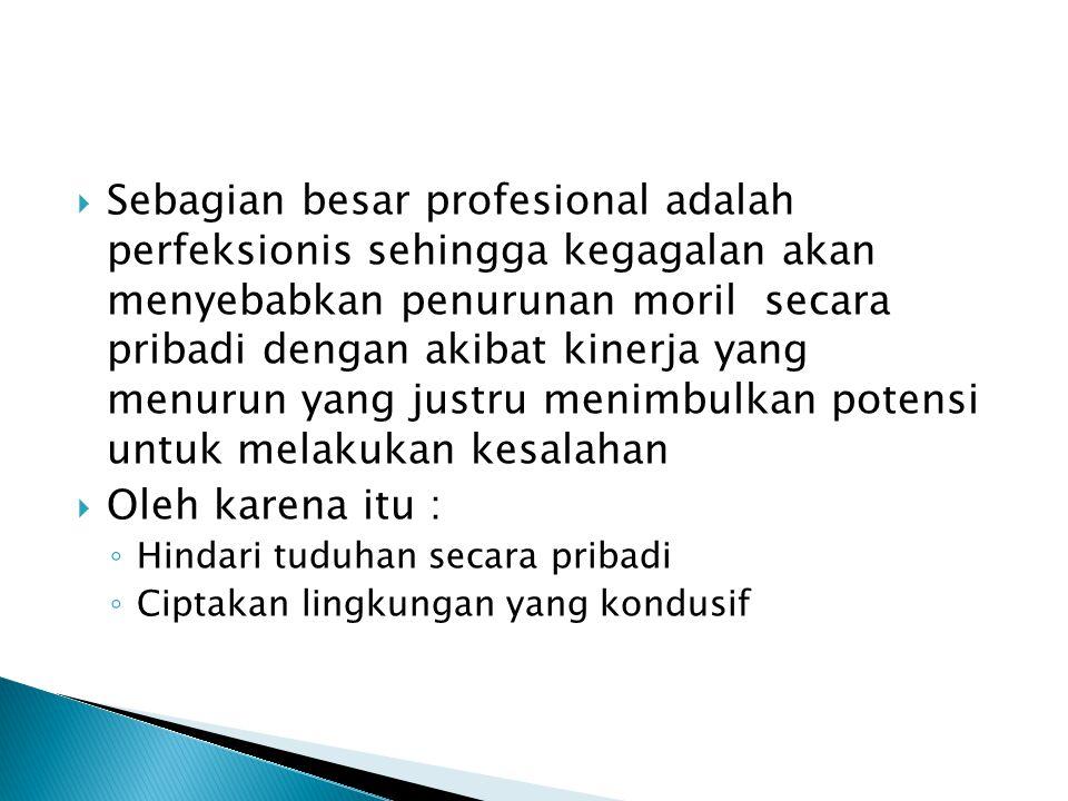  Sebagian besar profesional adalah perfeksionis sehingga kegagalan akan menyebabkan penurunan moril secara pribadi dengan akibat kinerja yang menurun
