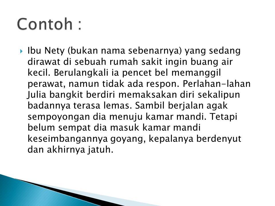  Ibu Nety (bukan nama sebenarnya) yang sedang dirawat di sebuah rumah sakit ingin buang air kecil. Berulangkali ia pencet bel memanggil perawat, namu