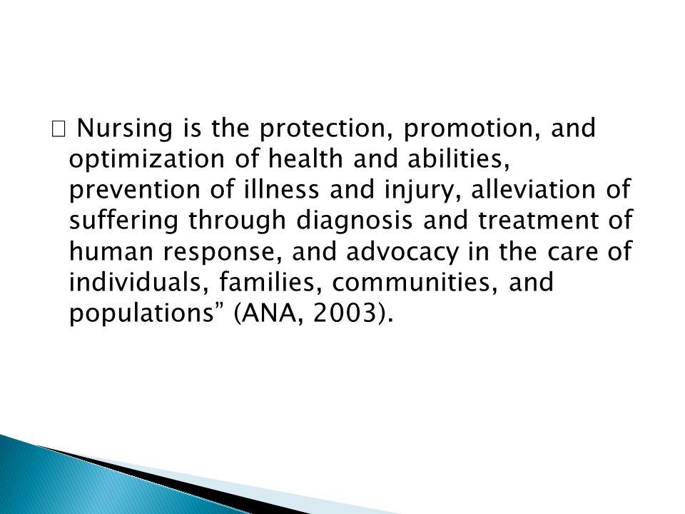  Keperawatan adalah perlindungan, promosi dan optimalisasi kesehatan dan kemampuan, pencegahan penyakit dan cedera, pengentasan penderitaan melalui diagnosis dan pengobatan respon manusia, dan advokasi dalam perawatan individu, keluarga, masyarakat dan populasi.