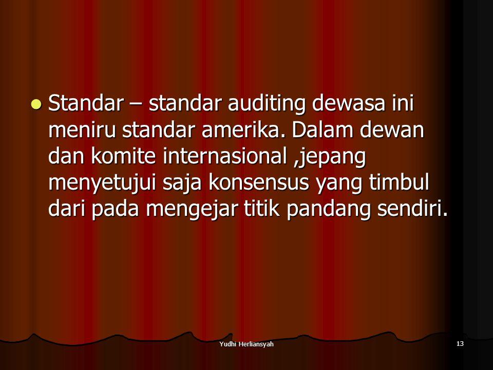 Yudhi Herliansyah 13 Standar – standar auditing dewasa ini meniru standar amerika.