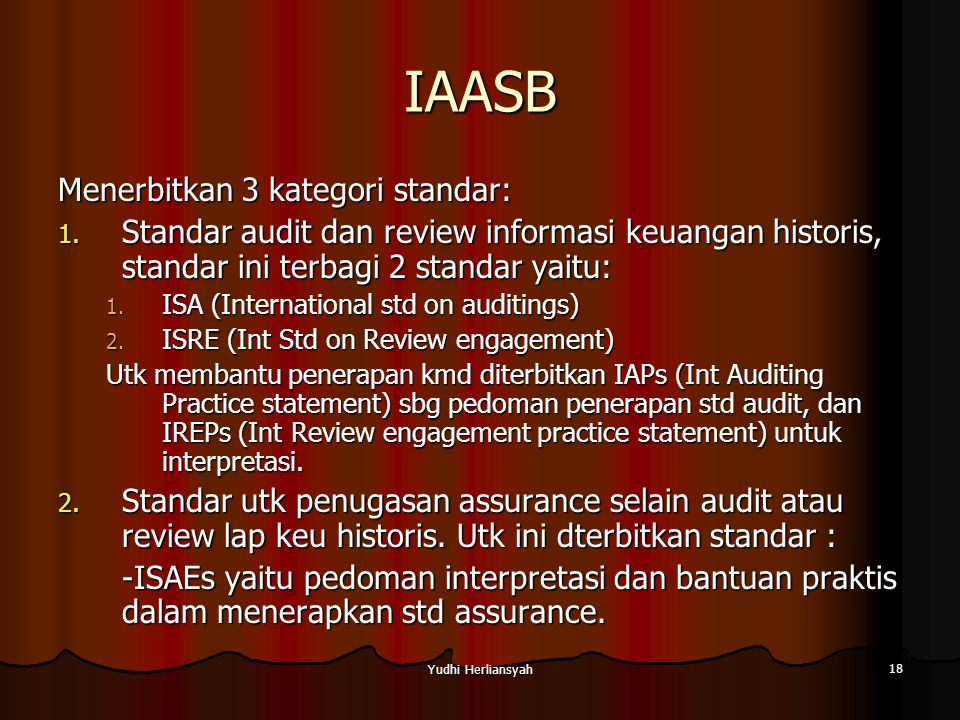 Yudhi Herliansyah 18 IAASB Menerbitkan 3 kategori standar: 1.