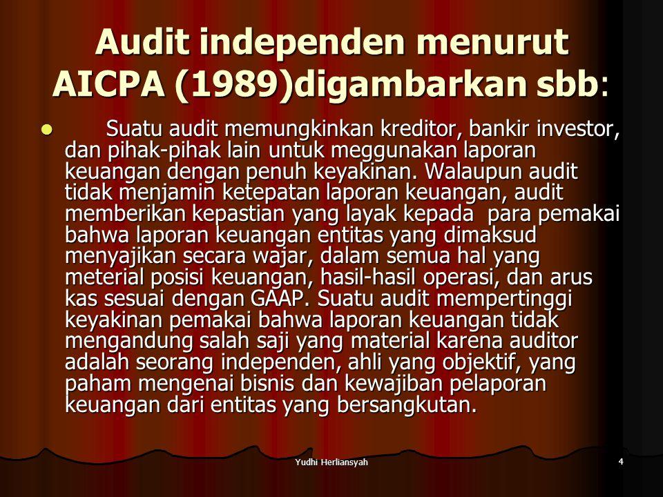 Yudhi Herliansyah 5 Dalam proses audit, auditor melakukan penilaian: Apakah semua transaksi dan akun-akun telah dicatat dan dilaporkan dalam laporan keuangan.