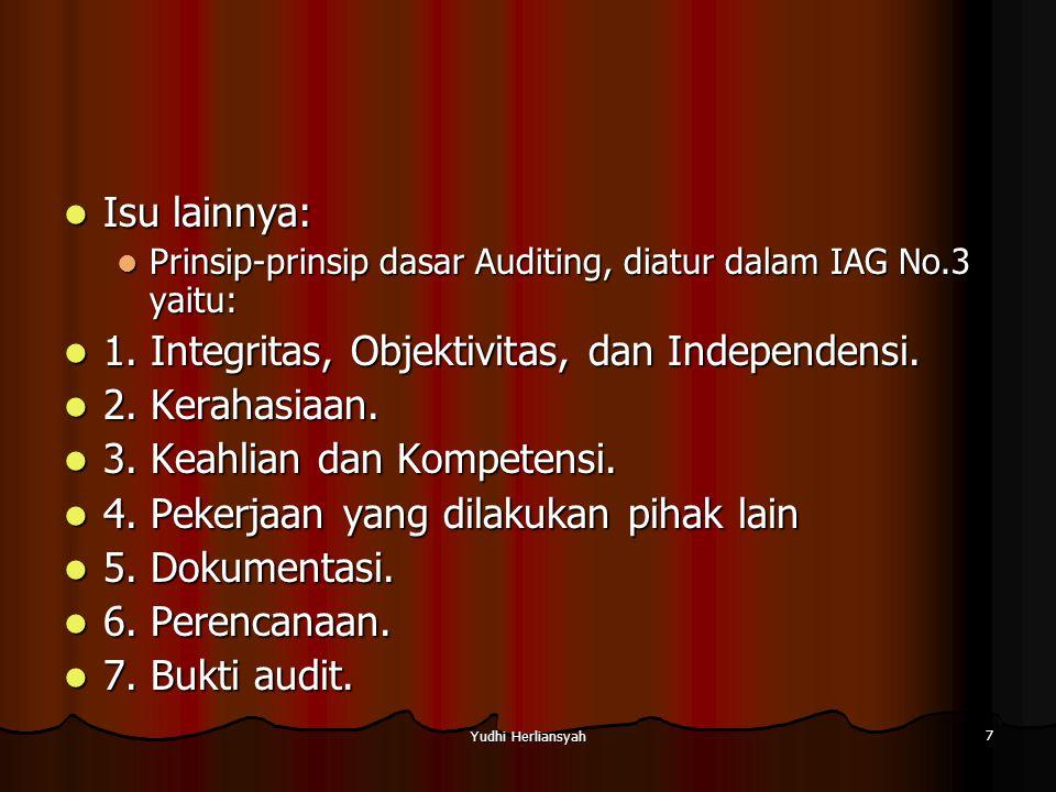 Yudhi Herliansyah 7 Isu lainnya: Isu lainnya: Prinsip-prinsip dasar Auditing, diatur dalam IAG No.3 yaitu: Prinsip-prinsip dasar Auditing, diatur dalam IAG No.3 yaitu: 1.