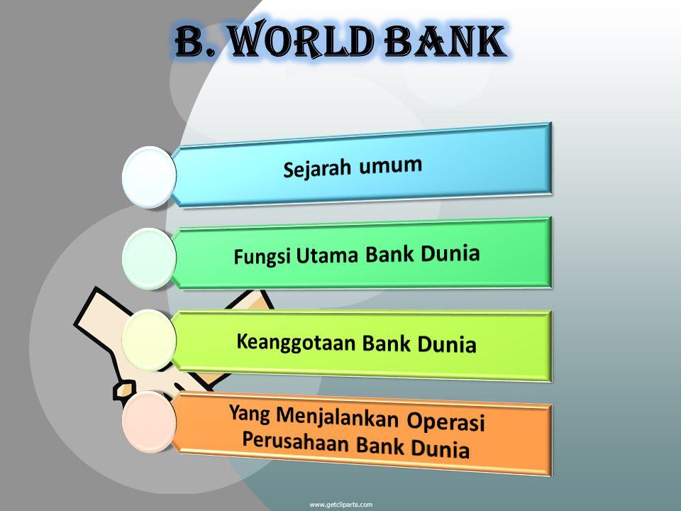 Hubungan Antara Bank Dunia dan PBB serta Badan-Badan PBB Bank dunia berhubungan erat dengan IMF, united nation, UNDP, FAO, UNESCO Hubungan Antara Bank Dunia dan IMF Kriteria Dasar Membuat Keputusan dalam Memberikan Pinjaman Negara yang dapat meminjam