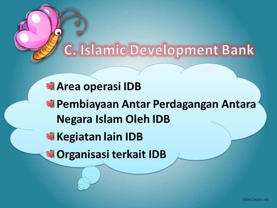 Area operasi IDB Pembiayaan Antar Perdagangan Antara Negara Islam Oleh IDB Kegiatan lain IDB Organisasi terkait IDB