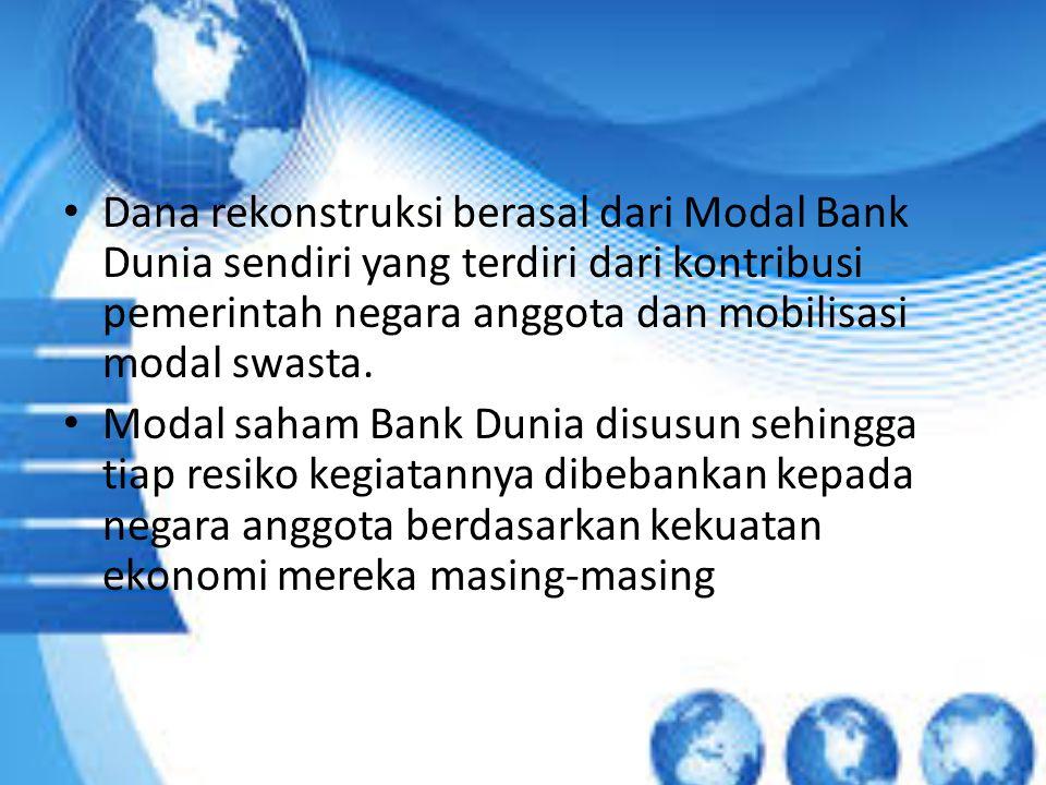 Dana rekonstruksi berasal dari Modal Bank Dunia sendiri yang terdiri dari kontribusi pemerintah negara anggota dan mobilisasi modal swasta. Modal saha