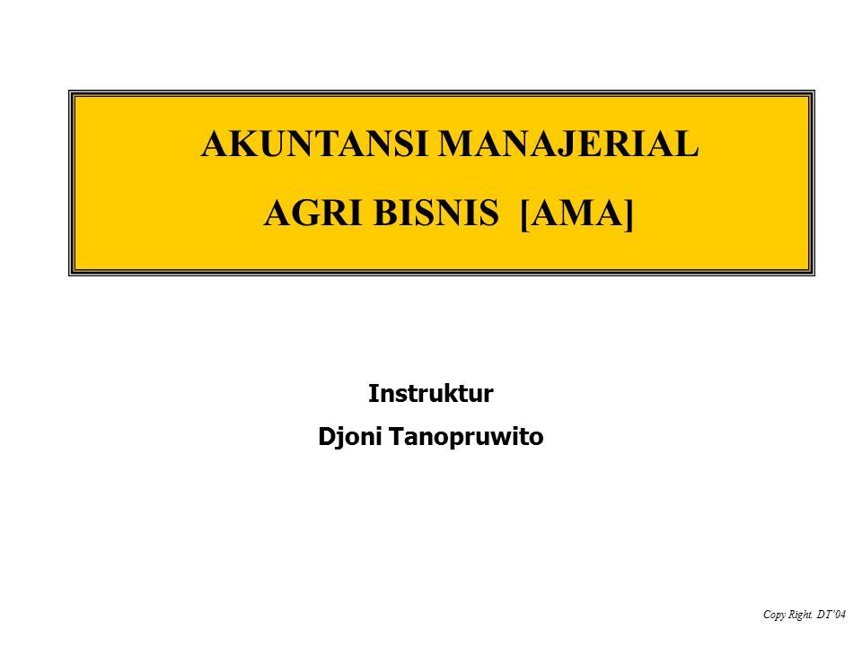 AKUNTANSI MANAJERIAL AGRI BISNIS [AMA] Instruktur Djoni Tanopruwito Copy Right. DT'04