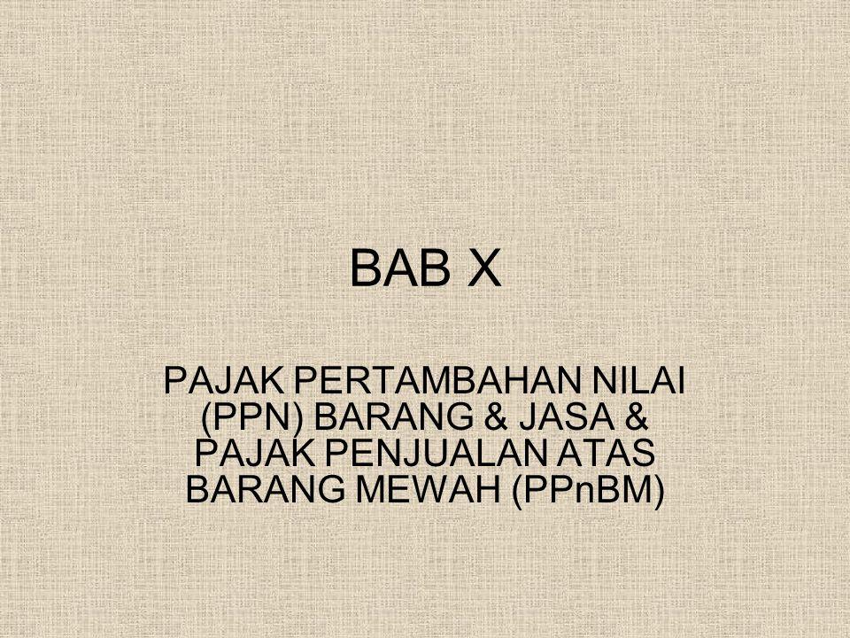 BAB X PAJAK PERTAMBAHAN NILAI (PPN) BARANG & JASA & PAJAK PENJUALAN ATAS BARANG MEWAH (PPnBM)