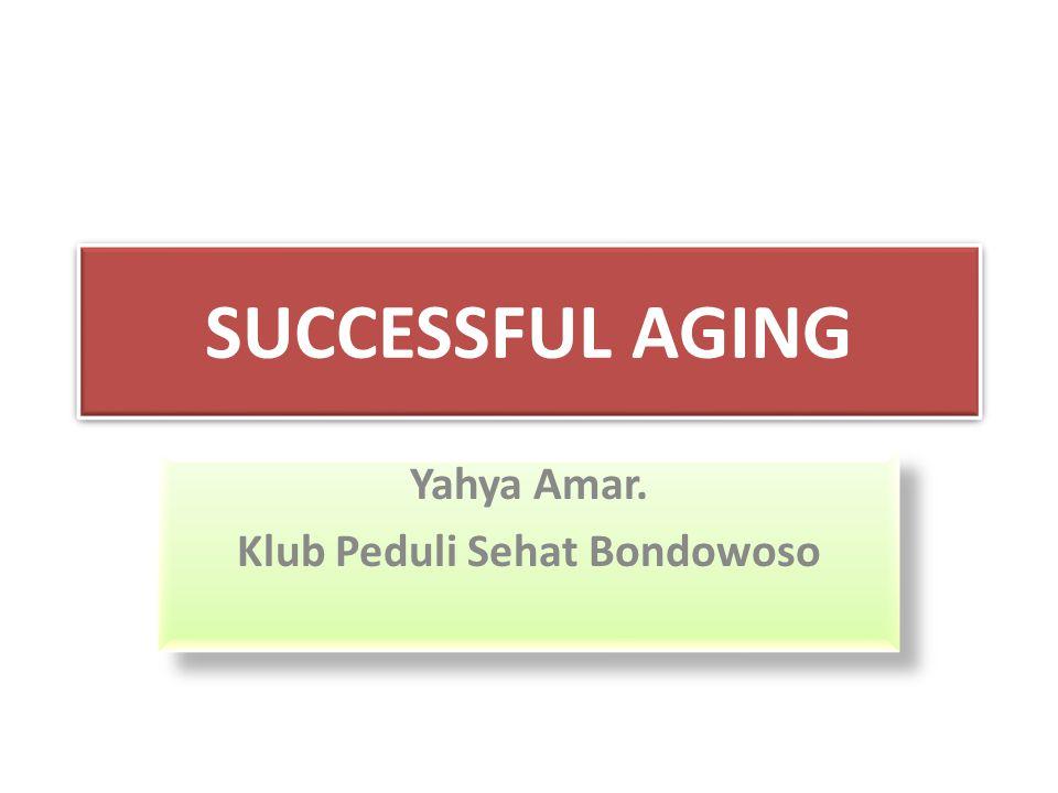 SUCCESSFUL AGING Yahya Amar. Klub Peduli Sehat Bondowoso Yahya Amar. Klub Peduli Sehat Bondowoso