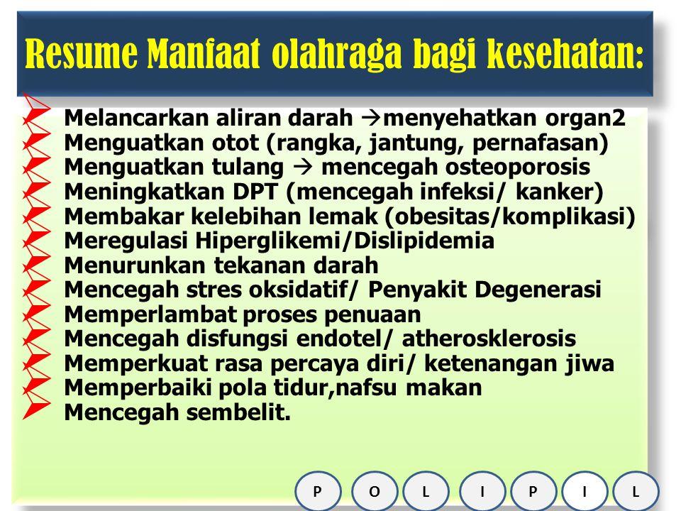 Resume Manfaat olahraga bagi kesehatan:  Melancarkan aliran darah  menyehatkan organ2  Menguatkan otot (rangka, jantung, pernafasan)  Menguatkan t
