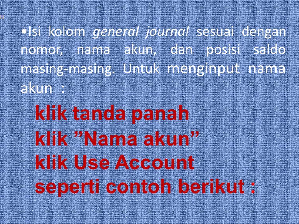 Isi kolom general journal sesuai dengan nomor, nama akun, dan posisi saldo masing-masing.