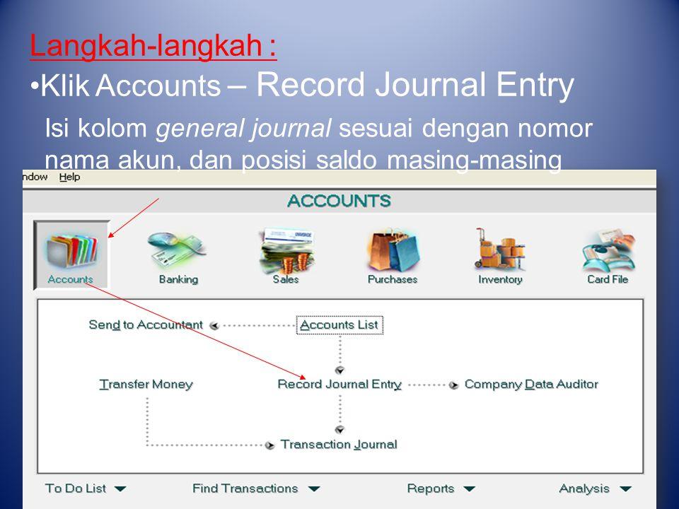 Langkah-langkah : Klik Accounts – Record Journal Entry Isi kolom general journal sesuai dengan nomor nama akun, dan posisi saldo masing-masing