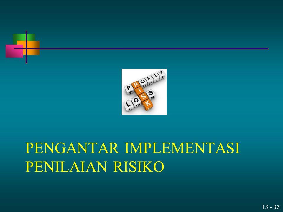 13 - 33 PENGANTAR IMPLEMENTASI PENILAIAN RISIKO