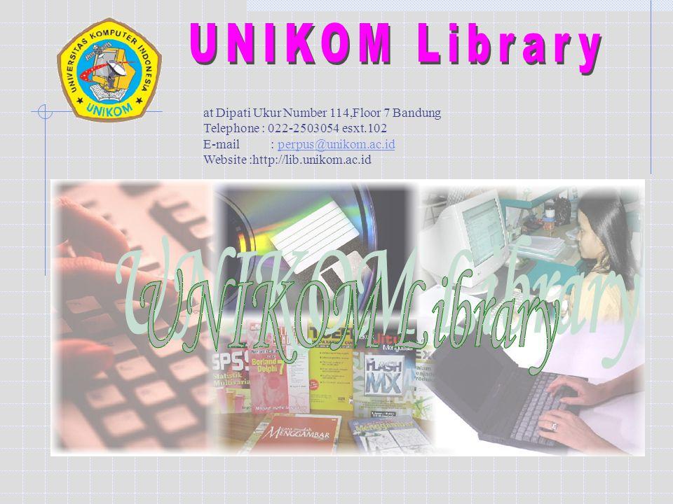 at Dipati Ukur Number 114,Floor 7 Bandung Telephone : 022-2503054 esxt.102 E-mail : perpus@unikom.ac.idperpus@unikom.ac.id Website :http://lib.unikom.ac.id