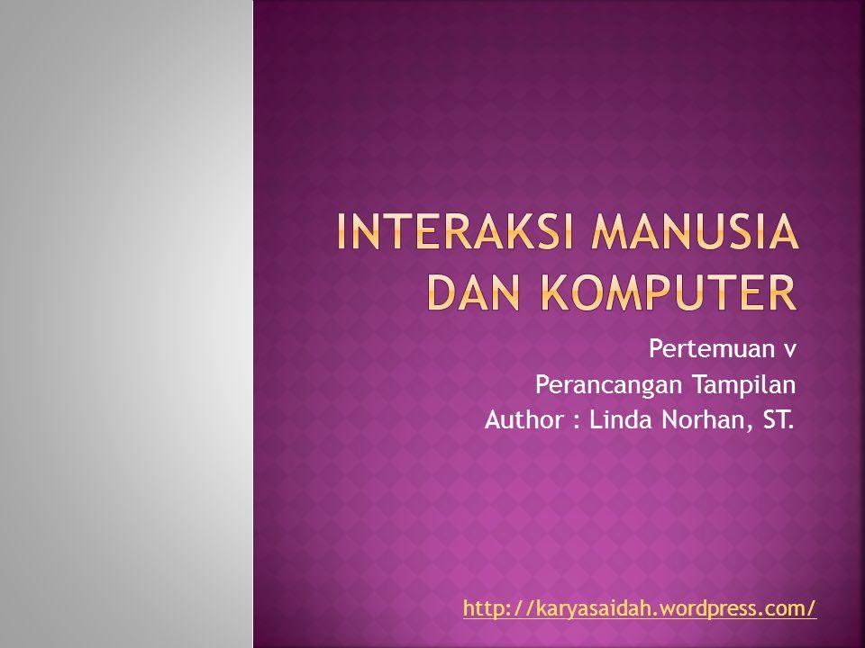 Pertemuan v Perancangan Tampilan Author : Linda Norhan, ST. http://karyasaidah.wordpress.com/