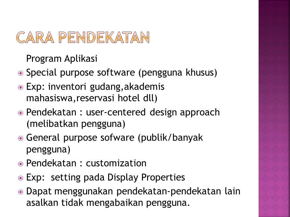 Program Aplikasi  Special purpose software (pengguna khusus)  Exp: inventori gudang,akademis mahasiswa,reservasi hotel dll)  Pendekatan : user-cent