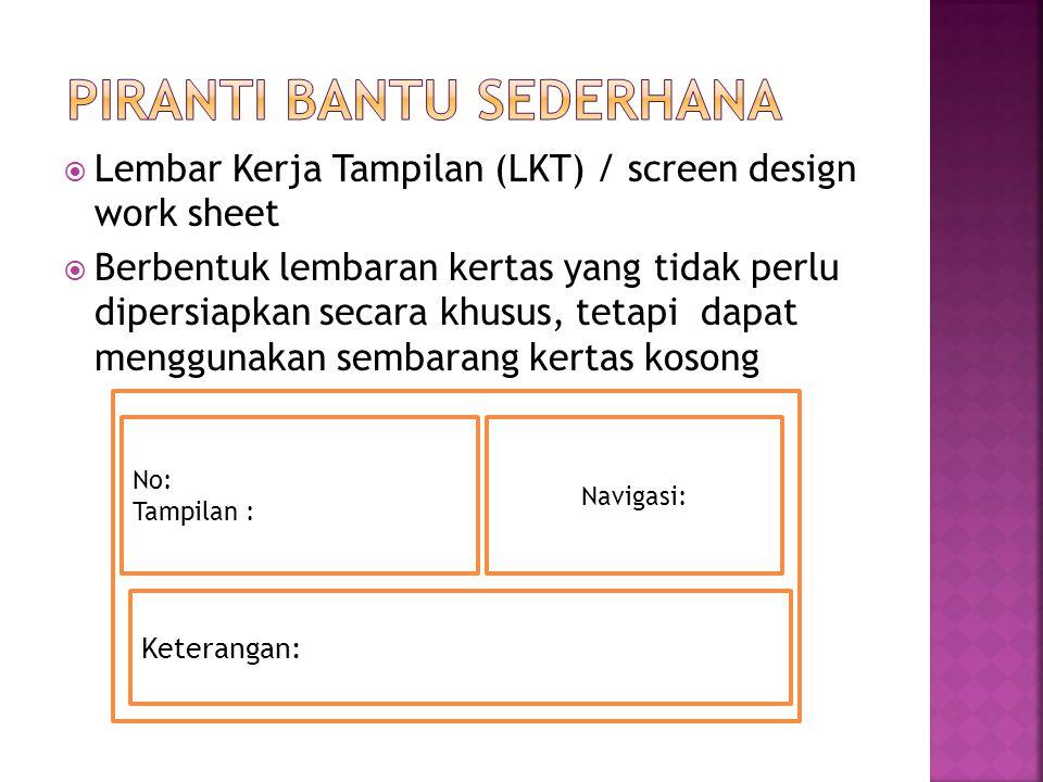  Lembar Kerja Tampilan (LKT) / screen design work sheet  Berbentuk lembaran kertas yang tidak perlu dipersiapkan secara khusus, tetapi dapat menggun