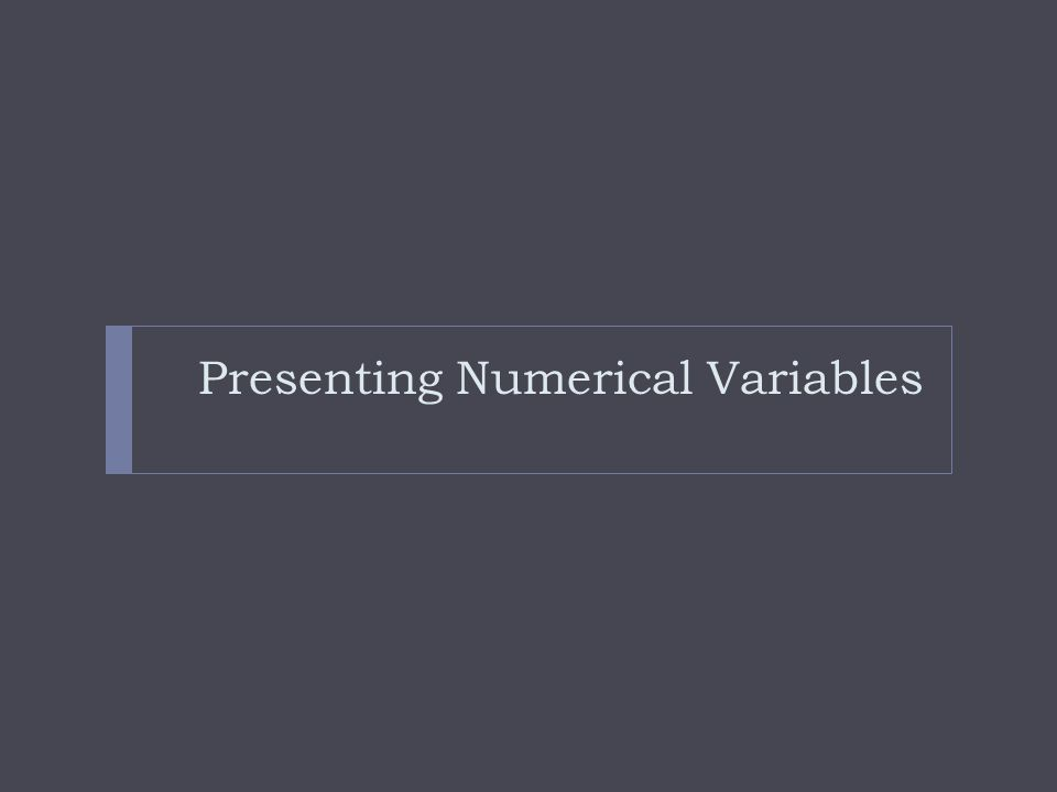Presenting Numerical Variables