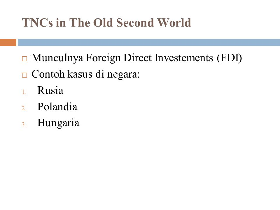 TNCs in The Old Second World  Munculnya Foreign Direct Investements (FDI)  Contoh kasus di negara: 1. Rusia 2. Polandia 3. Hungaria
