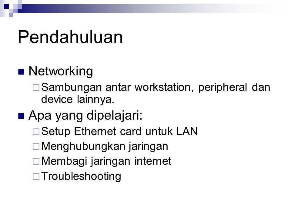 Pendahuluan Networking  Sambungan antar workstation, peripheral dan device lainnya. Apa yang dipelajari:  Setup Ethernet card untuk LAN  Menghubung