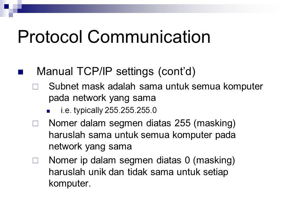 Protocol Communication Manual TCP/IP settings (cont'd)  Subnet mask adalah sama untuk semua komputer pada network yang sama i.e. typically 255.255.25