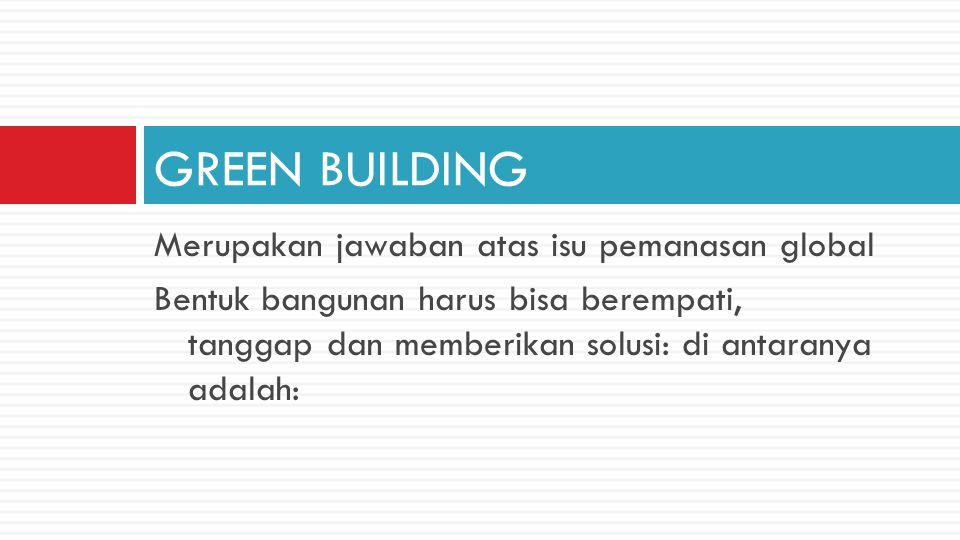 green city  green property  green building  green product  hemat energi,  membatasi lahan terbangun,  layout sederhana,  ruang mengalir,  kualitas bangunan bermutu,  efisiensi bahan, dan  material ramah lingkungan (green product).