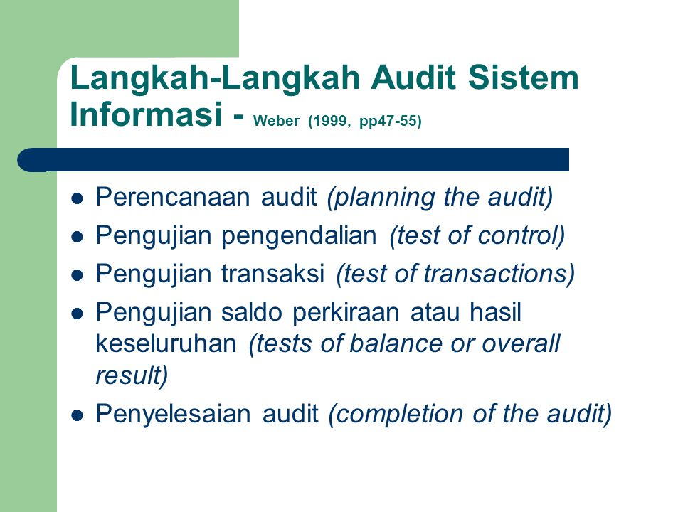 Langkah-Langkah Audit Sistem Informasi - Weber (1999, pp47-55) Perencanaan audit (planning the audit) Pengujian pengendalian (test of control) Penguji