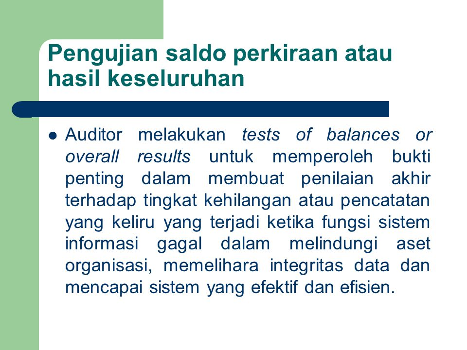 Penyelesaian Audit Dalam tahap akhir dari audit, auditor eksternal melakukan beberapa tes tambahan untuk mendapatkan barang bukti yang terakhir.