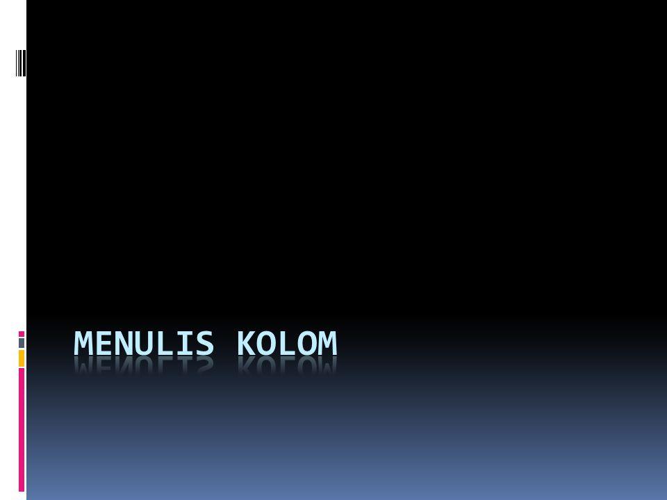 Menulis Kolom  Kolom adalah opini atau artikel.Tidak seperti editorial, kolom memiliki byline.