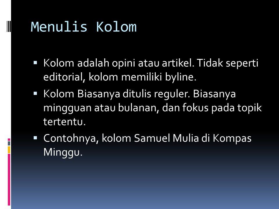 Menulis Kolom  Kolom adalah opini atau artikel. Tidak seperti editorial, kolom memiliki byline.