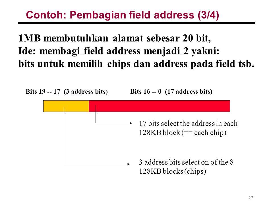 27 Contoh: Pembagian field address (3/4) 1MB membutuhkan alamat sebesar 20 bit, Ide: membagi field address menjadi 2 yakni: bits untuk memilih chips d