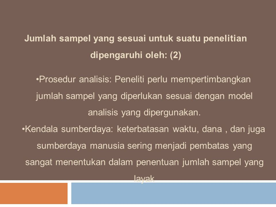 Jumlah sampel yang sesuai untuk suatu penelitian dipengaruhi oleh: (2) Prosedur analisis: Peneliti perlu mempertimbangkan jumlah sampel yang diperluka