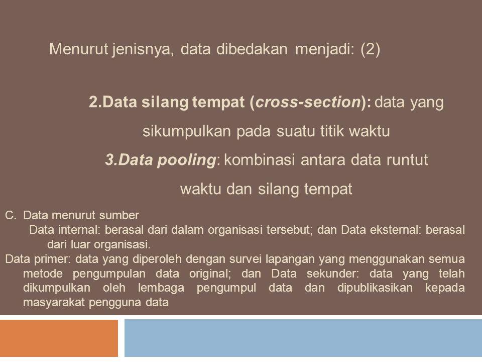 Menurut jenisnya, data dibedakan menjadi: (2) 2.Data silang tempat (cross-section): data yang sikumpulkan pada suatu titik waktu 3.Data pooling: kombi