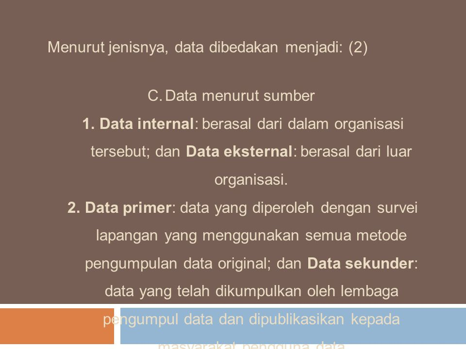 Menurut jenisnya, data dibedakan menjadi: (2) C.Data menurut sumber 1.Data internal: berasal dari dalam organisasi tersebut; dan Data eksternal: beras