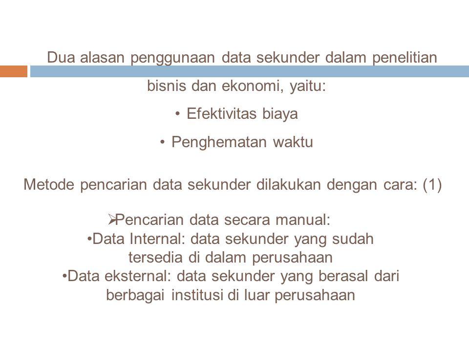 Dua alasan penggunaan data sekunder dalam penelitian bisnis dan ekonomi, yaitu: Efektivitas biaya Penghematan waktu Metode pencarian data sekunder dil