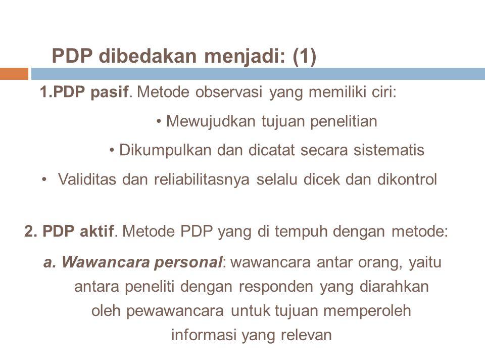 PDP dibedakan menjadi: (1) 1.PDP pasif. Metode observasi yang memiliki ciri: Mewujudkan tujuan penelitian Dikumpulkan dan dicatat secara sistematis Va